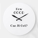 How Good Can it Get Clock