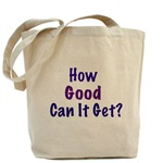 How Good Can it Get Tote Bag