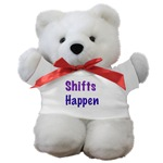 Shifts Happen Teddy Bear