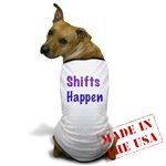 Shifts Happen Dog T-Shirt
